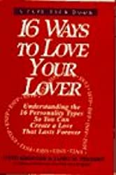 16 Ways to Love Your Lover: Understanding the 16 Personality Types So You Can Create a Love That Lasts Forever