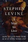 A Year to Live : How to Live This Year As If It Were Your Last, Levine, Stephen, 0783883269