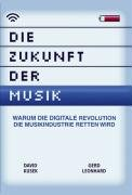 Die Zukunft der Musik. Warum die digitale Revolution die Musikindustrie retten wird