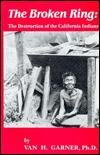 Broken Ring: The Destruction of the California Indians (Great West and Indian Series, 46)