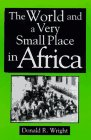 The World and a Very Small Place in Africa, Donald R. Wright, 156324960X