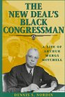The New Deal's Black Congressman : A Life of Arthur Wergs Mitchell, Nordin, Dennis S., 082621102X