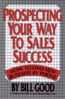 Prospecting Your Way to Sales Success, Bill Good, 0684186209