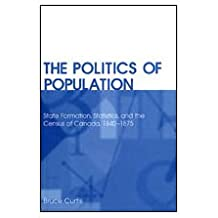 The Politics of Population: State Formation, Statistics, and the Census of Canada, 1840-1875