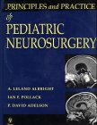 Principles and Practice of Pediatric Neurosurgery, Albright, Leland A. and Pollack, Ian F., 3131146915