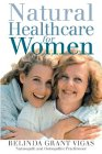 Natural Healthcare for Women, Belinda Grant Viagas, 1555611982