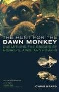 The Hunt for the Dawn Monkey: Unearthing the Origins of Monkeys, Apes, and Humans