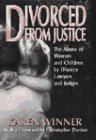 Divorced from Justice: The Abuse of Women and Children by Divorce Lawyers and Judges