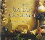 The Italian Gourmet: Authentic Ingredients and Traditional Recipes from the Kitchens of Italy by Sedgewood Pr