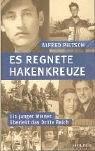 Es regnete Hakenkreuze: Ein junger Wiener überlebt das Dritte Reich