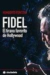 Fidel, el Tirano Favorito de Hollywood, Humberto Fontova, 8493466956