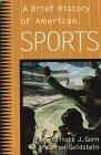 A Brief History of American Sports, Elliott J. Gorn and Warren Goldstein, 0809015617