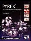Pyrex, the Unauthorized Collector's Guide, Barbara Mauzy, 0764310690
