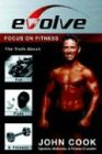 Evolve: Focus on Fitness: The Truth About Fat, Fads & Fitness