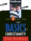 The Word on the Basics of Christianity, Grades 9-12, Jim Burns, 0830716440