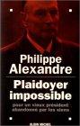 Plaidoyer impossible pour un vieux président abandonné par les siens par Alexandre