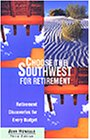 Choose the Southwest for Retirement, 3rd: Retirement Discoveries for Every Budget (Choose Retirement Series)