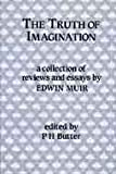 The Truth of Imagination : Essays and Reviews by Edwin Muir, Butter, Peter H., 008036392X
