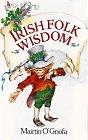 Irish Folk Wisdom, Mairtin O'Griofa, 0806903791