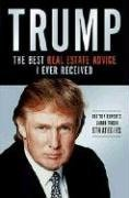 Trump: The Best Real Estate Advice I Ever Received : 100 Top Experts Share Their Strategies