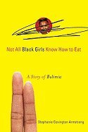 Read Online Not All Black Girls Know How to Eat (09) by Armstrong, Stephanie Covington [Paperback (2009)] pdf