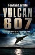 Vulcan 607: The Epic Story of the Most Remarkable British Air Attack since WWII Hardcover – International Edition, October 23, 2006