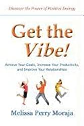 Get the Vibe - Achieve Your Goals, Increase Your Productivity, and Improve Your Relationships