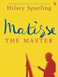 Matisse the Master: A Life of Henri Matisse: 1909-1954: A Life of Henri Matisse: 1909-1954 v. 2