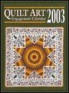 Quilt Art 2003 Engagement Calendar by (Spiral-bound)