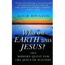 Who On Earth Was Jesus?: The Modern Quest for the Jesus of History