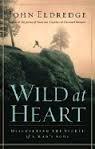 Wild at Heart Discovering the Secret of a Mans Soul by John Elderedge hardback