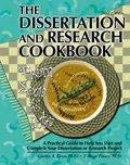 THE DISSERTATION AND RESEARCH COOKBOOK: FROM SOUP TO NUTS, A PRACTICAL GUIDE TO HELP YOU START AND COMPLETE YOUR DISSERT