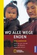 Wo alle Wege enden: Allein mit dem Fahrrad durch die Mongolei, China und Vietnam (National Geographic Taschenbücher)