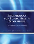 Epidemiology for Public Health Professions : Its Principles and Applications, Osunkoya, Emmanuel and Ebomoyi, William, 1465204814