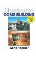 Illustrated Dome Building: Step-by-step Complete Plans (Building A Dome Home)