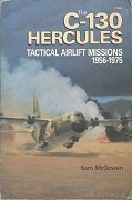 The C-130 Hercules: Tactical Airlift Missions, 1956-1975 by Brand: Aero Publishers