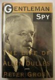Gentleman Spy: The Life of Allen Dulles by Peter Grose - Mall Dulles