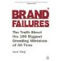 Brand Failures: The Truth about the 100 Biggest Branding Mistakes of All Times