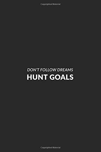 Don't Follow Dreams Hunt Goals: Motivational Bullet Journal | 120-Page 1/2 Inch Dot Grid Notebook | 6 X 9 Perfect Bound Paperback (Motivational Bullet Journals)