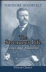 The Strenuous Life. Essays and Addresses