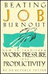 Beating Job Burnout: How to Transform Work Pressure into Productivity, Potter, Beverly