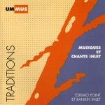 Musiques Et Chants Inuit - Eskimo Point & Rankin Inlet (Musical Chants of the Inuit) (Sung in Inuit. CD insert in English, French & Inuit. 33-tracks.) by UM MUS Tradition Series