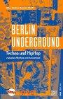 Berlin Underground. Techno und Hip Hop zwischen Mythos und Ausverkauf