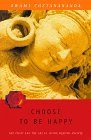 img - for Choose To Be Happy: The Craft and Art of Living Beyond Anxiety book / textbook / text book