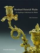 Bernhard Heinrich Weyhe (1702-1782). Ein Augsburger Goldschmied des Rokoko Gebundenes Buch – 1. Mai 2007 Anke Lünsmann Deutscher Kunstverlag 3422066381 Bildende Kunst