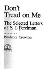 Don't Tread on Me: The Selected Letters of S. J. Perelman