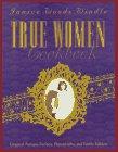 True Women Cookbook: Original Antique Recipes, Photographs, & Family (True Women By Janice Woods Windle)