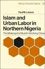 Islam and Urban Labor in Northern Nigeria, Paul M. Lubeck, 0521309425