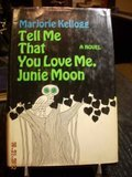 Tell Me That You Love Me, Junie Moon by Marjorie Kellogg