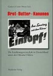 Brot, Butter, Kanonen: Die Ernaehrungswirtschaft in Deutschland unter der Diktatur Hitlers